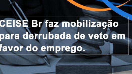 CEISE Br faz mobilização para derrubada de veto em favor do emprego.