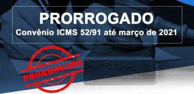 PRORROGADO Convênio ICMS 52/91 até março de 2021
