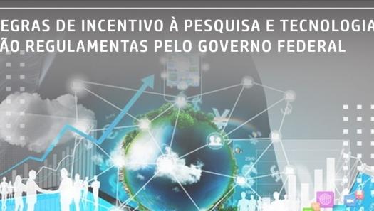 REGRAS DE INCENTIVO À PESQUISA E TECNOLOGIA SÃO REGULAMENTAS PELO GOVERNO FEDERAL